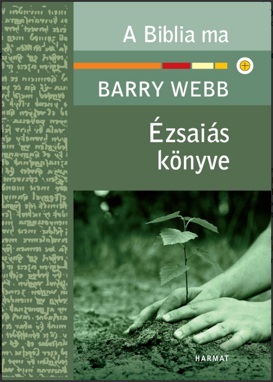 Ézsaiás könyve by Barry Webb - Hungarian translation of The Message of Isaiah (Bible Speaks Today) / Webb escorts us through this prophecy and trains our ears and hearts to resonate with its great biblical-theological theme (9789639148444)