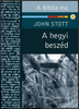 A hegyi beszéd by John Stott / Hungarian translation of The Message of the Sermon on the Mount (Matthew 5-7 : Christian Counter-Culture) / exposition/ expounds the biblical text and relates it to life today (9789632880549)