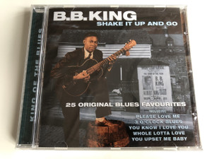 B.B. King ‎– Shake It Up And Go / Audio CD 2005 / 25 Original Blues Favourites Including Please love me, 3 o'clock blues, you know i love you, whole lotta love, you upset me baby (5050824135223)
