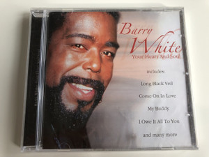 BARRY WHITE - YOUR HEART AND SOUL / AUDIO CD 2003 / INCLUDES: Long Black Veil, Come On In Love, My Buddy, I Owe It  All To You and many more