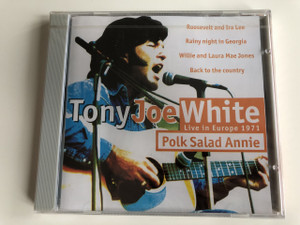 TONY JOE WHITE - POLK SALAD ANNIE - LIVE IN EUROPE 1971 / AUDIO CD 1971 / American swamp rock singer, songwriter and guitarist (0724348859723)