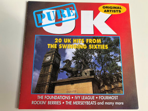 Pure UK Original Artists / 20 UK Hits FROM THE SWINGING SIXTIES / Audio CD 1994 / THE FOUNDATION, IVY LEAGUE, FOURMOST, ROCKIN' BERRIES, THE MERSEYBEATS and many more (5026310120523)