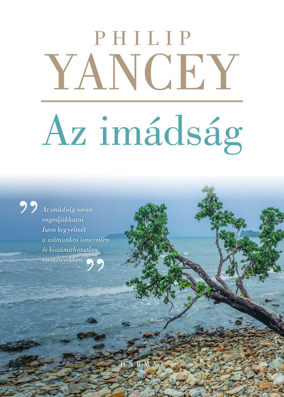 Az imádság by PHILIP YANCEY - HUNGARIAN TRANSLATION OF Prayer: Does It Make Any Difference? / Philip Yancey explores the intimate place where God and humans meet in Prayer. (9789632882505)
