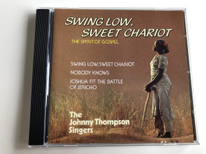 Swing Low, Sweet Chariot - The spirit of Gospel / Nobody knows, Joshua fit the battle of Jericho - The Johnny Thompson Singers: Arlene Mills, Delores Copes, George Edmonds, Reverend Johnny Thompson, Shirley Hunt / Audio CD 1988 (7619910501328)