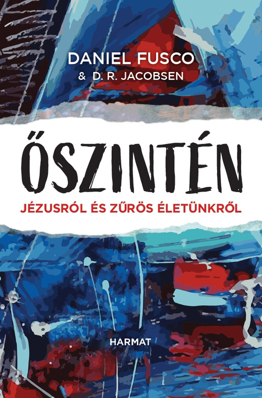 Őszintén JÉZUSRÓL ÉS ZŰRÖS ÉLETÜNKRŐL by DANIEL FUSCO - HUNGARIAN TRANSLATION OF Honestly: Getting Real about Jesus and Our Messy Lives / This book help each of us find God in the midst of our mess. (9789632884172)