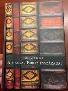 A magyar Biblia évszázadai / Bottyán János / Centuries of the Hungarian Bible by János Bottyán, 2nd edition / Hardcover / KÁLVIN / 2009 (9789635581320)