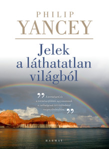 "Jelek a láthatatlan világból by PHILIP YANCEY - HUNGARIAN TRANSLATION OF Rumors of Another World: What on Earth Are We Missing? / Philip Yancey challenges us to tune into ""rumors of another world,"" and connect the seen with the unseen (9789632884301)"