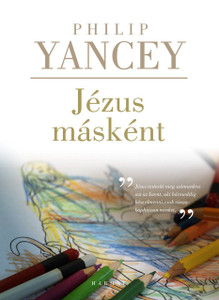 "Jézus másként by PHILIP YANCEY - HUNGARIAN TRANSLATION OF The Jesus I Never Knew / No one who meets Jesus ever stays the same,"" says Yancey. (9789632881010)"