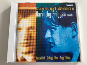 Találkozás egy fiatalemberrel / Karinthy Frigyes novellái / Mácsai Pál - Szilágyi Tibor - Papp Zoltán / Hungarian CD 2006 / Meeting a young man / Short stories of Frigyes Karinthy / Hungaroton / HCD14323