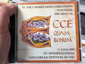 Ecce Quam Bonum / IV. Váci Nemzetközi Gregorián Fesztivál / 4th International Gregorian Festival in Vác / Hungarian CD 2008 (5999887248931)