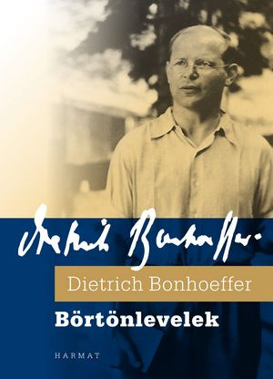 Börtönlevelek by DIETRICH BONHOEFFER - HUNGARIAN TRANSLATION OF Letters and Papers from Prison / One of the great classics of prison literature (9789639148321)