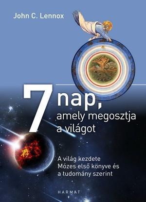 7 nap, amely megosztja a világot A VILÁG KEZDETE MÓZES ELSŐ KÖNYVE ÉS A TUDOMÁNY SZERINT by JOHN LENNOX - HUNGARIAN TRANSLATION OF Seven Days That Divide the World: The Beginning According to Genesis and Science / interpretation of Genesis (9789632883106)