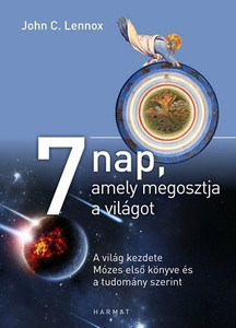 7 nap, amely megosztja a világot A VILÁG KEZDETE MÓZES ELSŐ KÖNYVE ÉS A TUDOMÁNY SZERINT by JOHN LENNOX - HUNGARIAN TRANSLATION OF Seven Days That Divide the World: The Beginning According to Genesis and Science / interpretation of Genesis (9789632883106)