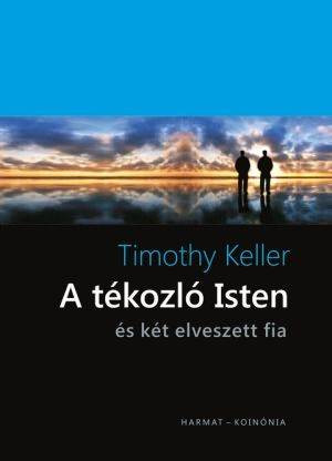 A tékozló Isten – és két elveszett fia by TIMOTHY KELLER - HUNGARIAN TRANSLATION OF The Prodigal God: Recovering the Heart of the Christian Faith /This book will challenge both the devout and skeptics to see Christianity in a whole new way. (9789632881270)