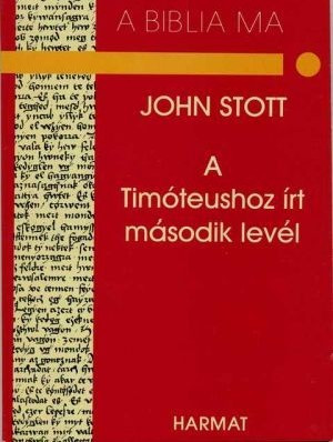 "A Timóteushoz írt második levél by JOHN STOTT - HUNGARIAN TRANSLATION OF The Message of 2 Timothy (Bible Speaks Today Series) / ""The apostle summons us, as he summoned Timothy, to be strong, brave and steadfast."" (9637954538)"