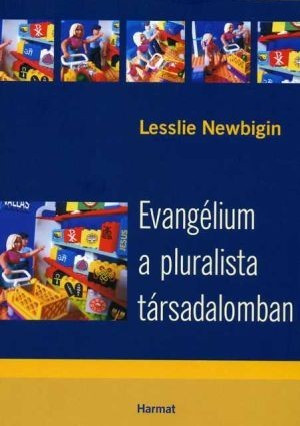 Evangélium a pluralista társadalomban by LESSLIE NEWBIGIN - HUNGARIAN TRANSLATION OF The Gospel in a Pluralist Society / This work offers to Christian leaders and laypeople some thoughtful, helpful, and provocative reflections. (9639564419)