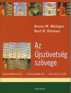 Az Újszövetség szövege by BRUCE M. METZGER, BART D. EHRMAN - HUNGARIAN TRANSLATION OF The Text of the New Testament: Its Transmission, Corruption, and Restoration / The most up-to-date textual criticism of the New Testament. (9789639564862)