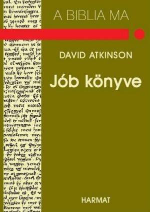 Jób könyve - A BIBLIA MA by DAVID ATKINSON - HUNGARIAN TRANSLATION OF The Message of Job (Bible Speaks Today) / The message of Job is both a comfort to us in our own suffering and a model for our ministry to others in pain. (9639564028)