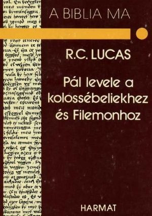 Pál levele a kolossébeliekhez és Filemonhoz - A BIBLIA MA by R. C. LUCAS - HUNGARIAN TRANSLATION OF The Message of Colossians & Philemon (Bible Speaks Today) / Fullness and freedom: two aspects of Christian life (9637954198)