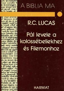 Pál levele a kolossébeliekhez és Filemonhoz - A BIBLIA MA by R. C. LUCAS - HUNGARIAN TRANSLATION OF The Message of Colossians & Philemon (Bible Speaks Today) / Fullness and freedom: two aspects of Christian life (9637954198)