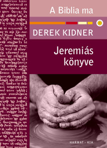Jeremiás könyve by DEREK KIDNER - HUNGARIAN TRANSLATION OF The Message of Jeremiah (Bible Speaks Today) / Derek Kidner, with careful attention to the text, reveals its startling relevance to our own troubled time. (9789637954825)