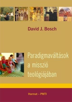 Paradigmaváltások a misszió teológiájában by DAVID BOSCH - HUNGARIAN TRANSLATION OF Transforming Mission: Paradigm Shifts in Theology of Mission (American Society of Missiology) / widely recognized as an historic contribution to the study of mission (9639564354)