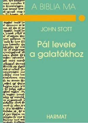 Pál levele a galatákhoz A BIBLIA MA by JOHN STOTT - HUNGARIAN TRANSLATION OF The Message of Galatians (Bible Speaks Today) / John Stott helps us to understand and apply the message of Galatians in the face of contemporary challenges to our faith. (9639148806)