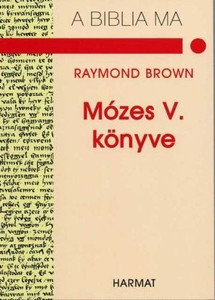 Mózes ötödik könyve by RAYMOND BROWN - HUNGARIAN TRANSLATION OF The Message of Deuteronomy (Bible Speaks Today) / Raymond Brown guides Christians to hear and appreciate the timeless relevance of this message from the plains of Moab. (978963956401X)