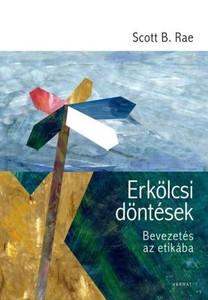 Erkölcsi döntések BEVEZETÉS AZ ETIKÁBA by SCOTT B. RAE - HUNGARIAN TRANSLATION OF Moral Choices: An Introduction to Ethics / This book outlines the distinctive elements of Christian ethics while avoiding undue dogmatism. (9789632882826)
