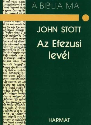 Az Efezusi levél A BIBLIA MA by JOHN STOTT - HUNGARIAN TRANSLATION OF The Message of Ephesians (Bible Speaks Today) /This is a book for all who want to build the church into the new society God has planned it to be. (9637954228)