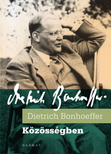 Közösségben by DIETRICH BONHOEFFER - HUNGARIAN TRANSLATION OF Life Together: The Classic Exploration of Christian in Community / Life Together is bread for all who are hungry for the real life of Christian fellowship. (9789632881898)