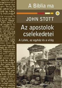 "Az apostolok cselekedetei - A LÉLEK, AZ EGYHÁZ ÉS A VILÁG (A BIBLIA MA) by JOHN STOTT - HUNGARIAN TRANSLATION OF The Message of Acts (Bible Speaks Today) / The acts of the followers of Jesus will continue until the end of the world."" (9789632880501)"