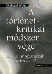 A történet-kritikai módszer vége - HOGYAN MAGYARÁZZUK AZ ÍRÁSOKAT? by GERHARDT MAIER - HUNGARIAN TRANSLATION OF The End of the Historical-Critical Method / This book is a help in the scripture interpretation (biblical hermeneutics) (9637954856)
