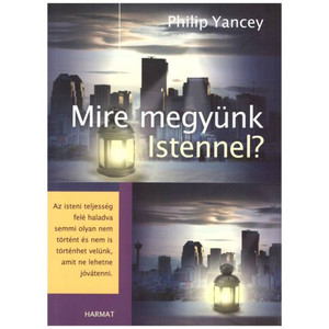 Mire megyünk Istennel? by PHILIP YANCEY - HUNGARIAN TRANSLATION OF What Good Is God?: In Search of a Faith That Matters / The writer's discoveries of redemption, hope, and grace provide evidence that faith really does make a difference (9789632881218)