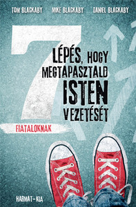 7 lépés, hogy megtapasztald Isten vezetését by TOM BLACKABY, MIKE BLACKABY, DANIEL BLACKABY - HUNGARIAN TRANSLATION OF 7 Steps to Knowing, Doing and Experiencing the Will of God: For Teens / provides students with relevant spiritual direction (9789632883526)