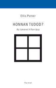 Honnan tudod? AZ ISMERET 4 FORRÁSA by ELLIS POTTER - HUNGARIAN TRANSLATION OF How Do You Know That? / Ellis Potter shows how four basic ways of knowing can be integrated to make us more fully human (9789632883724)