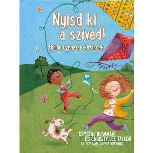 Nyisd ki a szíved! - BIBLIAI ÜZENETEK KICSIKNEK by CHRISTY LEE TAYLOR, CRYSTAL BOWMAN - HUNGARIAN TRANSLATION OF Devotions for Beginning Readers / The book will help to the young readers, learning how to have a relationship with Jesus (9789632883502)
