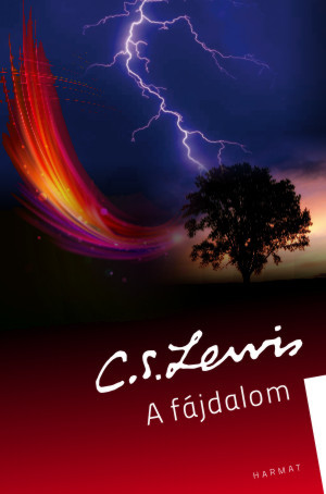 A fájdalom by C. S. LEWIS - HUNGARIAN TRANSLATION OF The Problem of Pain / C.S. Lewis offers answers to these crucial questions and shares his hope and wisdom to help heal a world hungering for a true understanding of human nature. (9789632883618)