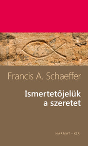 "Ismertetőjelük a szeretet BY FRANCIS A. SCHAEFFER - HUNGARIAN TRANSLATION OF The Mark of the Christian / ""Love and the unity it attests to, is the mark Christ gave Christians to wear before the world"" (9789632883441)"