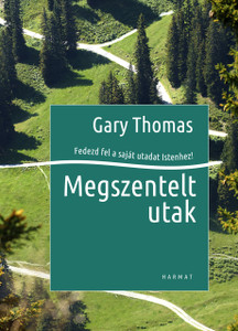 Megszentelt utak FEDEZD FEL A SAJÁT UTADAT ISTENHEZ! by GARY THOMAS - HUNGARIAN TRANSLATION OF Sacred Pathways: Discover Your Soul's Path to God / This book will encourage you in your devotional approach to God. (9789632883762)