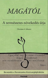 Magától A TERMÉSZETES NÖVEKEDÉS ÚTJA by CHRISTIAN A. SCHWARZ - HUNGARIAN TRANSLATION OF The All By Itself Pathway / Consistently living in line with the unique gifts, energies, and resources that God has already granted you and your church. (9789632882819)