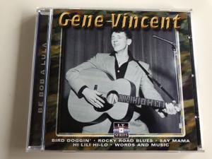 Gene Vincent - Be Bob a Lula / AUDIO CD 1956 / Bird Doggin', Rocky Road Blues, Say Mama, Hi Lili Hi-Lo, Words and Music / American musician (8712273050607)