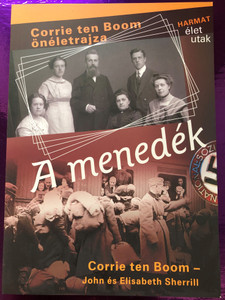 A menedék by CORRIE TEN BOOM, JOHN & ELISABETH SHERRILL - HUNGARIAN TRANSLATION OF The Hiding Place / This book is Corrie's story and the story of how faith, hope and love ultimately triumphed over unthinkable evil (9789632880235)
