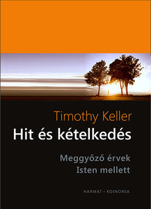 Hit és kételkedés - MEGGYŐZŐ ÉRVEK ISTEN MELLETT by TIMOTHY KELLER - HUNGARIAN TRANSLATION OF The Reason for God: Belief in an age of scepticism / The writer explain how faith in a Christian God is a soundly rational belief (9789632880778)