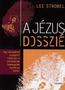 A Jézus-dosszié by LEE STROBEL - HUNGARIAN TRANSLATION OF The Case for Christ: A Journalist's Personal Investigation of the Evidence for Jesus / Strobel (Former atheist) asking hard questions - and building a captivating case for Christ's divinity. (9789632880556)