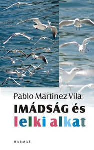 Imádság és lelki alkat by PABLO MARTÍNEZ - HUNGARIAN TRANSLATION OF Prayer Life: How Your Personality Affects the Way You Pray / This book will help Christians develop healthy and wholesome spiritual lifestyles (9789632880082)