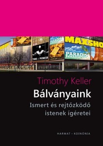 Bálványaink - ISMERT ÉS REJTŐZKÖDŐ ISTENEK by TIMOTHY KELLER - HUNGARIAN TRANSLATION OF Counterfeit Gods: The Empty Promises of Money, Sex, and Power, and the Only Hope that Matters / The writer exposes how we make idols from good things (9789632882499)