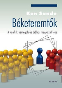 Béketeremtők - A KONFLIKTUSMEGOLDÁS BIBLIAI MEGKÖZELÍTÉSE by KEN SANDE - The Peacemaker: A Biblical Guide to Resolving Personal Conflict / This book will strengthen readers' confidence as they stand in the gap as peacemakers. (9789632882642)