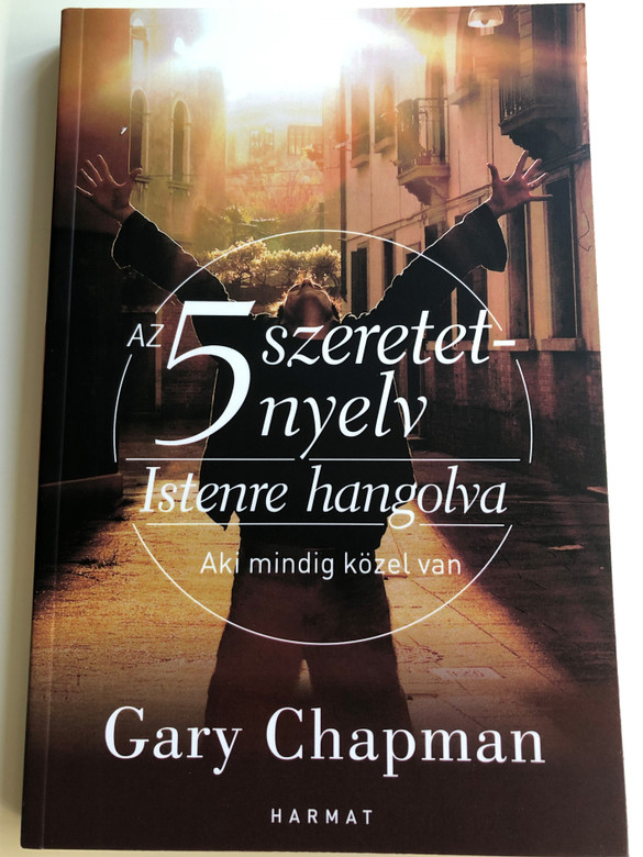 Az 5 szeretetnyelv – Istenre hangolva AKI MINDIG KÖZEL VAN GARY CHAPMAN - HUNGARIAN TRANSLATION OF God Speaks Your Love Language: How to Experience and Express God's Love / Learn how you can give and receive God's love through the five love languages (9789632883014)