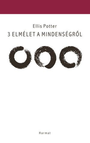 3 elmélet a mindenségről by ELLIS POTTER - HUNGARIAN TRANSLATION OF 3 Theories of Everything / This book is a concise, reader friendly look at 3 basic ways of seeing reality from the East and the West. (9789632882277)